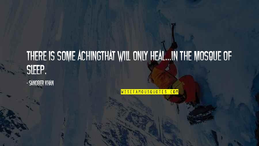 Aching Heart Quotes By Sanober Khan: there is some achingthat will only heal...in the