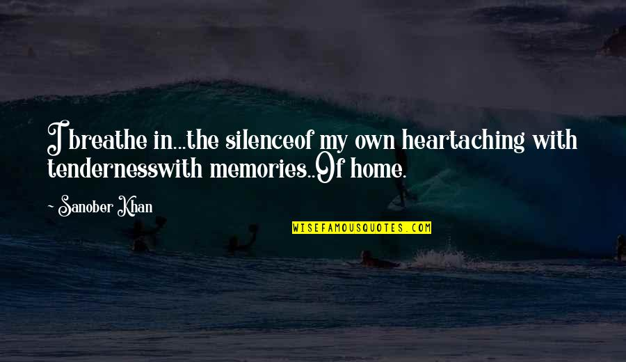 Aching Heart Quotes By Sanober Khan: I breathe in...the silenceof my own heartaching with