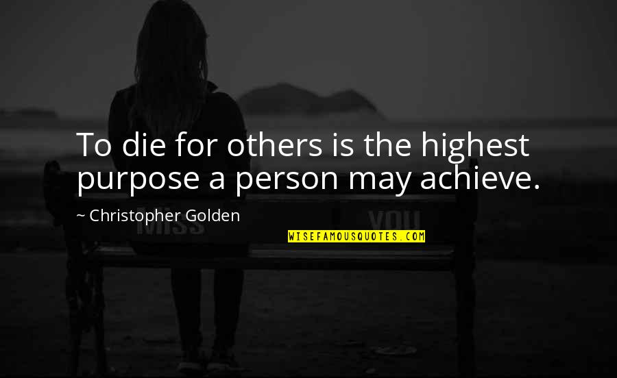 Achterbakse Mensen Quotes By Christopher Golden: To die for others is the highest purpose