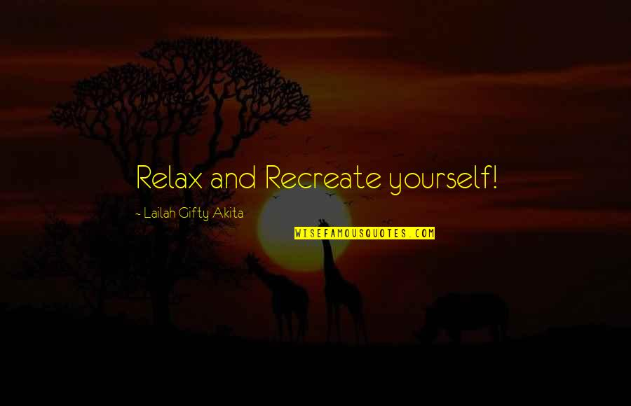 Achterbakse Mensen Quotes By Lailah Gifty Akita: Relax and Recreate yourself!