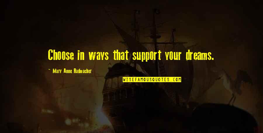 Achterbakse Mensen Quotes By Mary Anne Radmacher: Choose in ways that support your dreams.