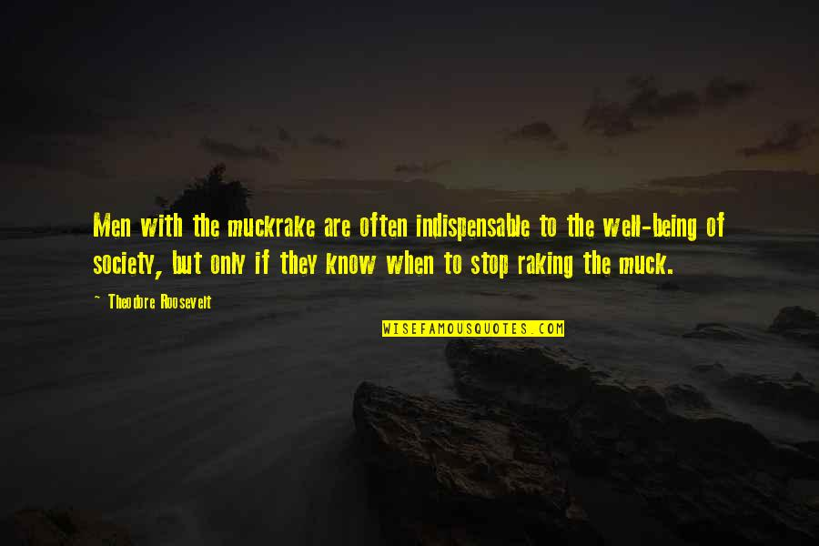 Achterbakse Mensen Quotes By Theodore Roosevelt: Men with the muckrake are often indispensable to