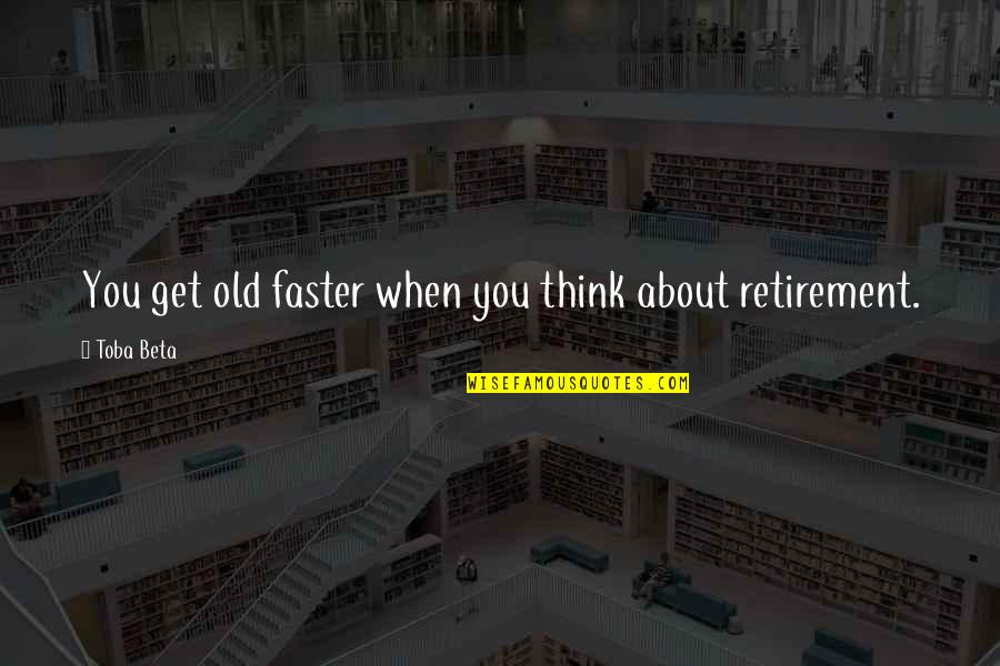 Achterbakse Mensen Quotes By Toba Beta: You get old faster when you think about