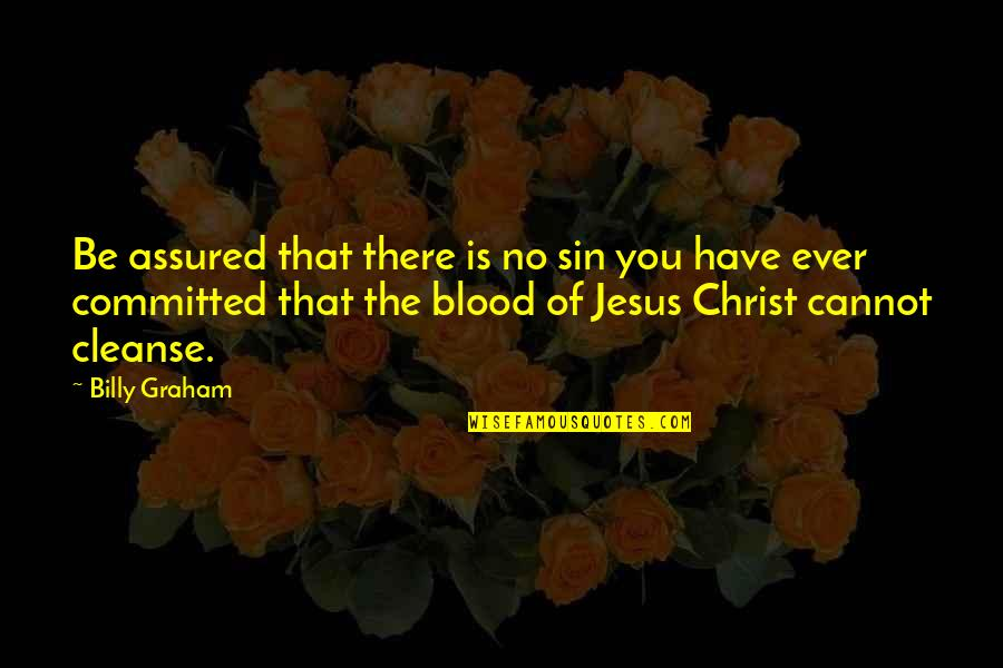 Acid Attack Quotes By Billy Graham: Be assured that there is no sin you