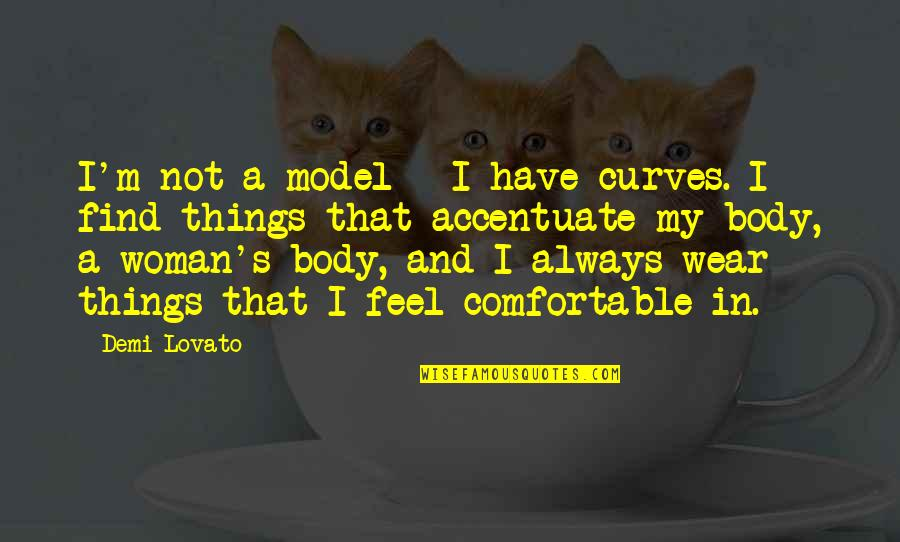 Acid Attack Quotes By Demi Lovato: I'm not a model - I have curves.