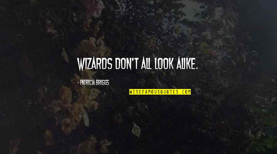 Acid Attack Quotes By Patricia Briggs: Wizards don't all look alike.
