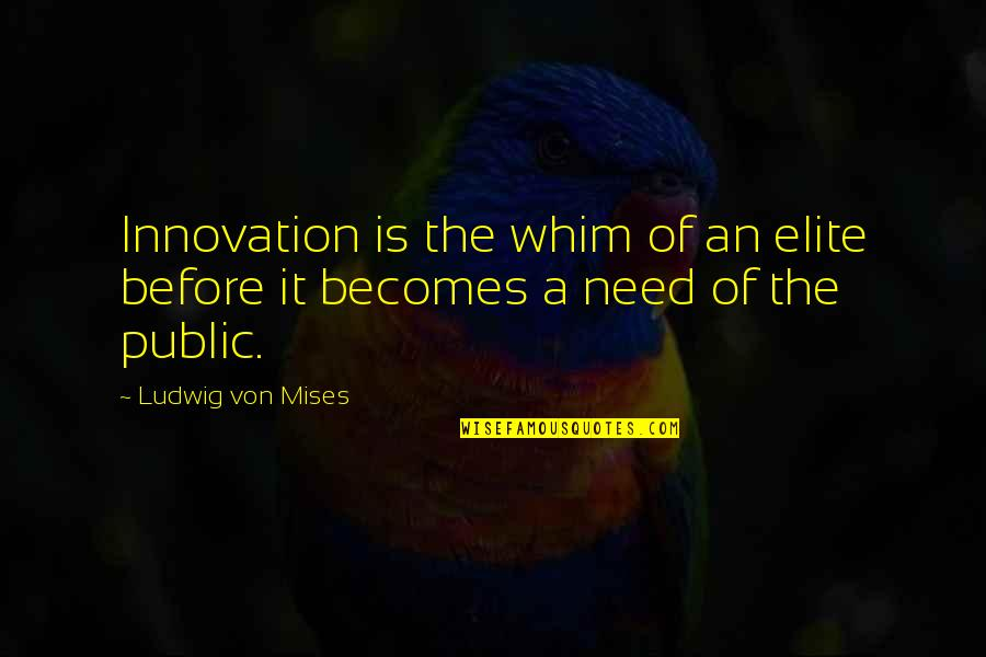 Acies Quotes By Ludwig Von Mises: Innovation is the whim of an elite before