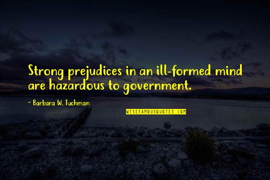 Acontinuing Quotes By Barbara W. Tuchman: Strong prejudices in an ill-formed mind are hazardous
