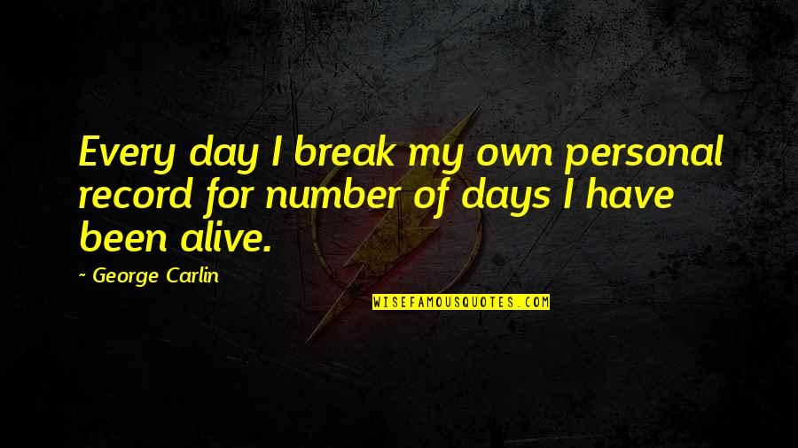 Acontinuing Quotes By George Carlin: Every day I break my own personal record