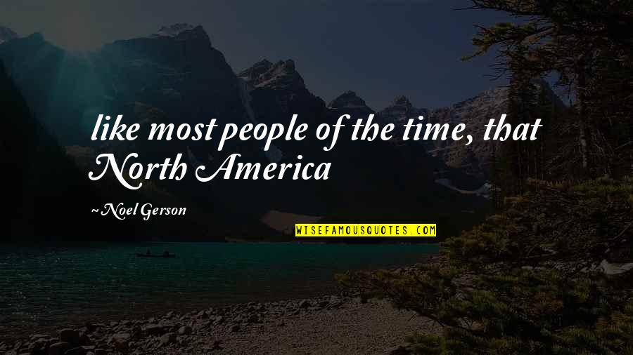 Acontinuing Quotes By Noel Gerson: like most people of the time, that North