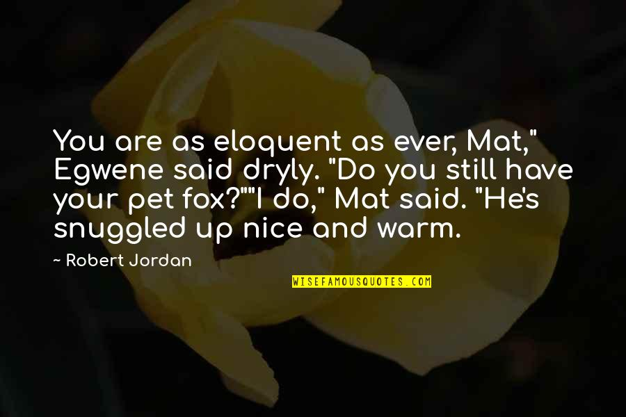 "Acontinuing Quotes By Robert Jordan: You are as eloquent as ever, Mat,"" Egwene"