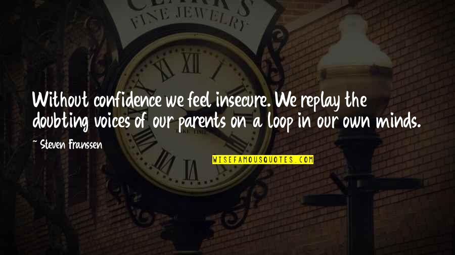 Acontinuing Quotes By Steven Franssen: Without confidence we feel insecure. We replay the