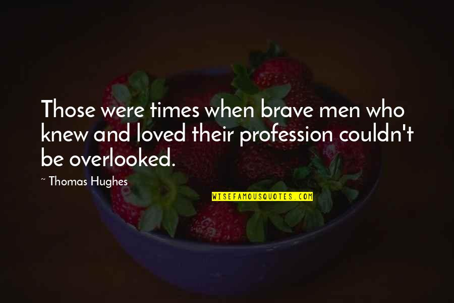 Acontinuing Quotes By Thomas Hughes: Those were times when brave men who knew