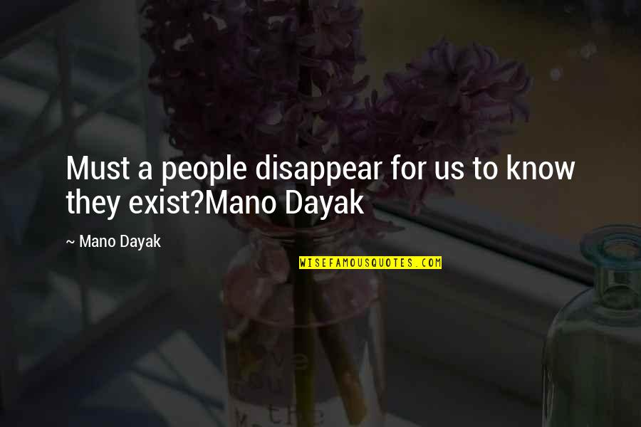 Acorn Tree Quotes By Mano Dayak: Must a people disappear for us to know