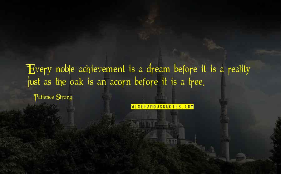 Acorn Tree Quotes By Patience Strong: Every noble achievement is a dream before it