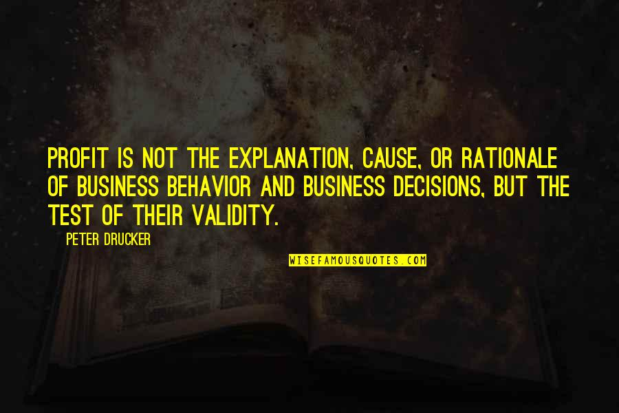 Acounts Quotes By Peter Drucker: Profit is not the explanation, cause, or rationale