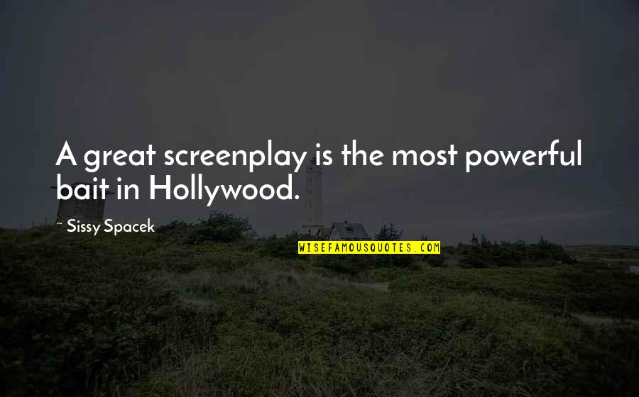 Acounts Quotes By Sissy Spacek: A great screenplay is the most powerful bait