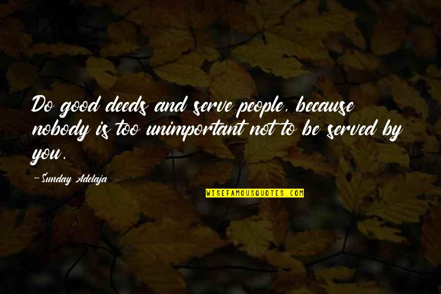 Acounts Quotes By Sunday Adelaja: Do good deeds and serve people, because nobody