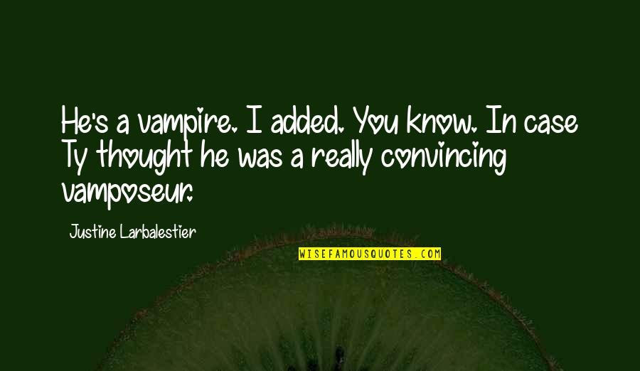 Acoustical Quotes By Justine Larbalestier: He's a vampire. I added. You know. In