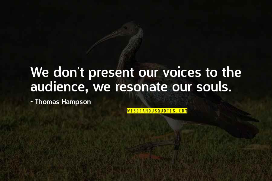 Acoustical Quotes By Thomas Hampson: We don't present our voices to the audience,