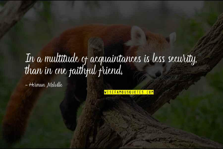 Acquaintance Friendship Quotes By Herman Melville: In a multitude of acquaintances is less security,