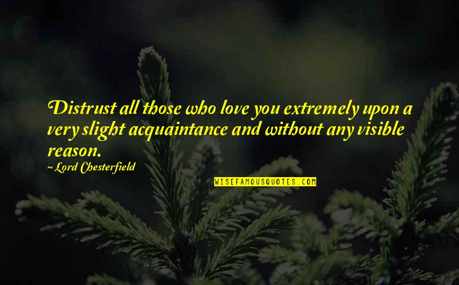 Acquaintance Friendship Quotes By Lord Chesterfield: Distrust all those who love you extremely upon
