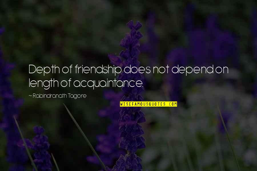Acquaintance Friendship Quotes By Rabindranath Tagore: Depth of friendship does not depend on length