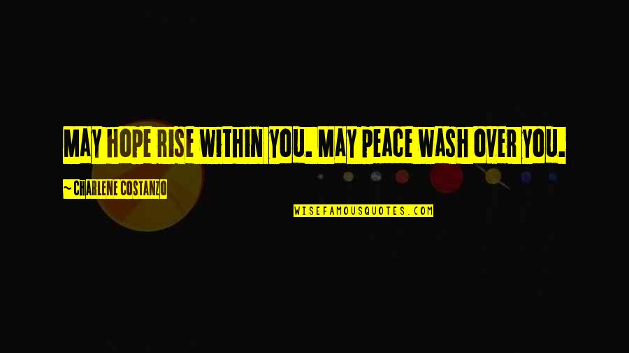Acquavit Quotes By Charlene Costanzo: May hope rise within you. May peace wash