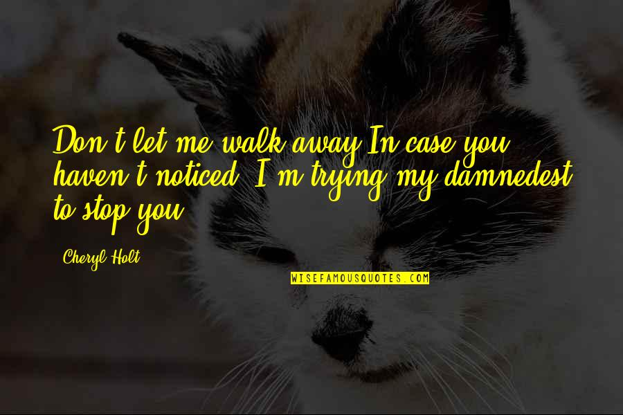 Acquavit Quotes By Cheryl Holt: Don't let me walk away.In case you haven't