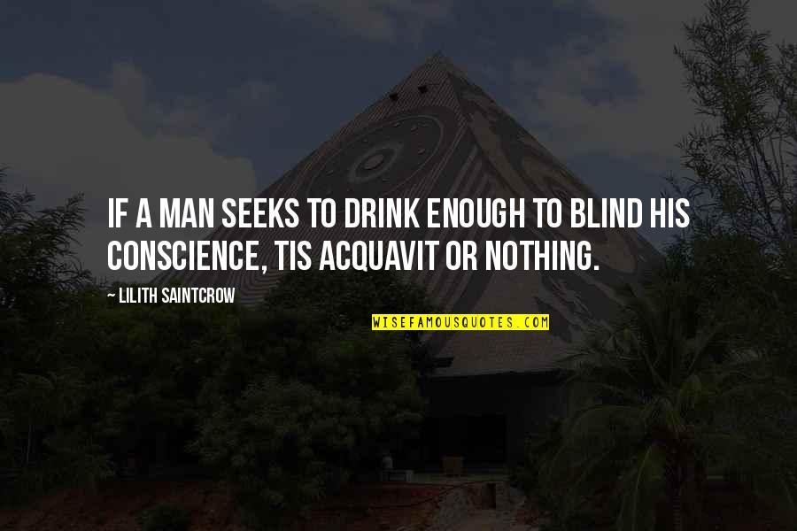 Acquavit Quotes By Lilith Saintcrow: If a man seeks to drink enough to