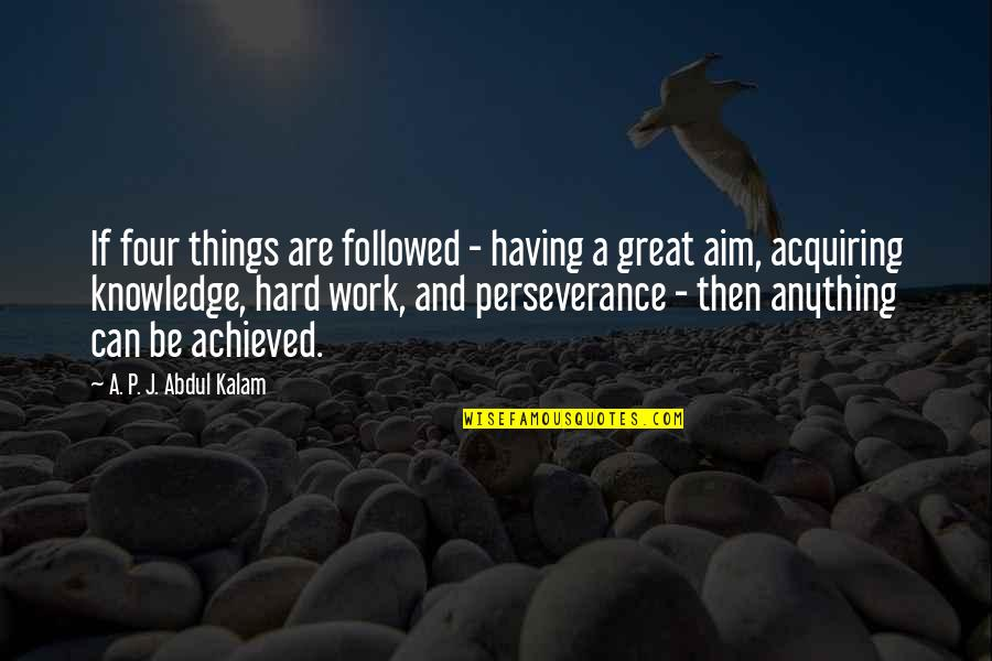 Acquiring Knowledge Quotes By A. P. J. Abdul Kalam: If four things are followed - having a