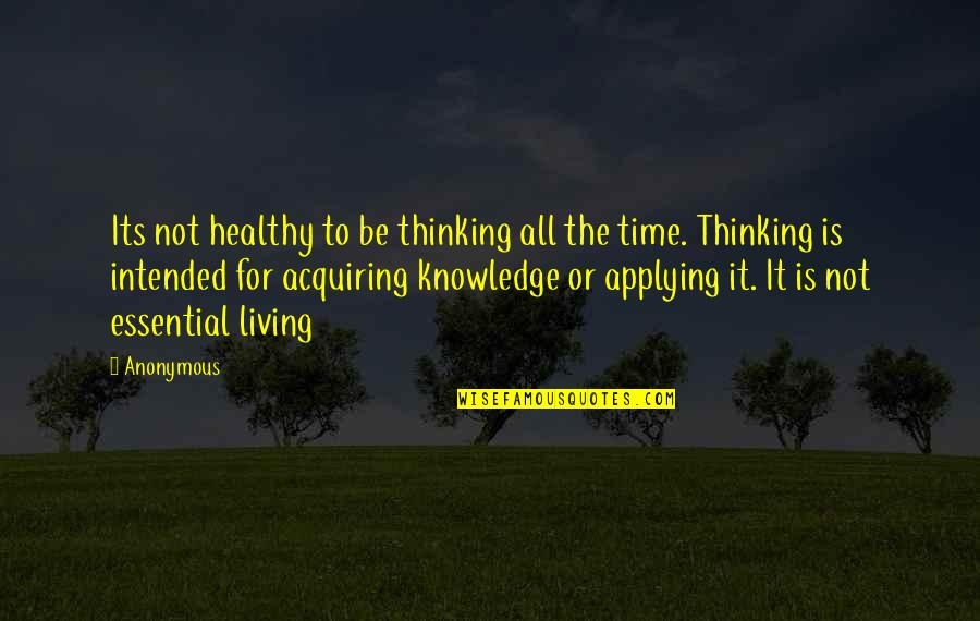 Acquiring Knowledge Quotes By Anonymous: Its not healthy to be thinking all the