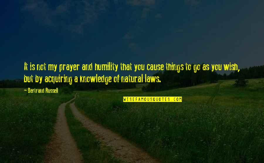 Acquiring Knowledge Quotes By Bertrand Russell: It is not my prayer and humility that
