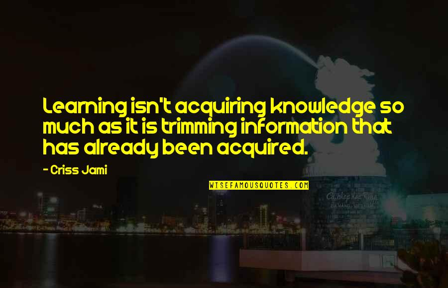 Acquiring Knowledge Quotes By Criss Jami: Learning isn't acquiring knowledge so much as it
