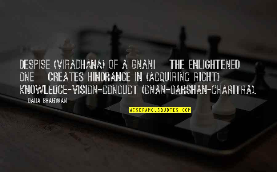 Acquiring Knowledge Quotes By Dada Bhagwan: Despise (viradhana) of a Gnani [the enlightened one]