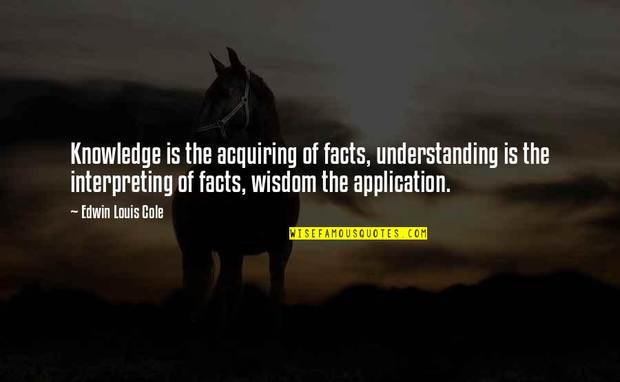 Acquiring Knowledge Quotes By Edwin Louis Cole: Knowledge is the acquiring of facts, understanding is