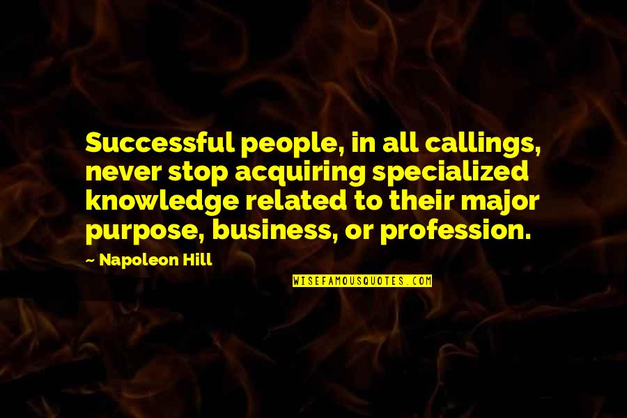 Acquiring Knowledge Quotes By Napoleon Hill: Successful people, in all callings, never stop acquiring