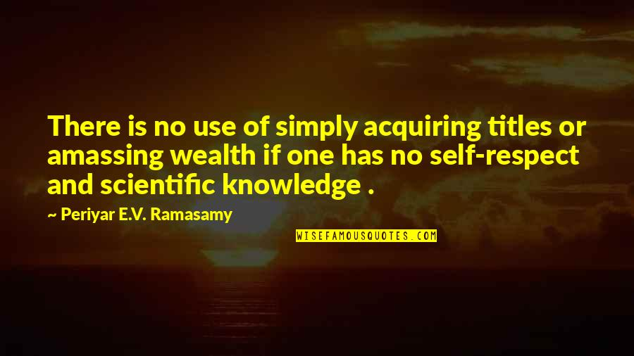 Acquiring Knowledge Quotes By Periyar E.V. Ramasamy: There is no use of simply acquiring titles