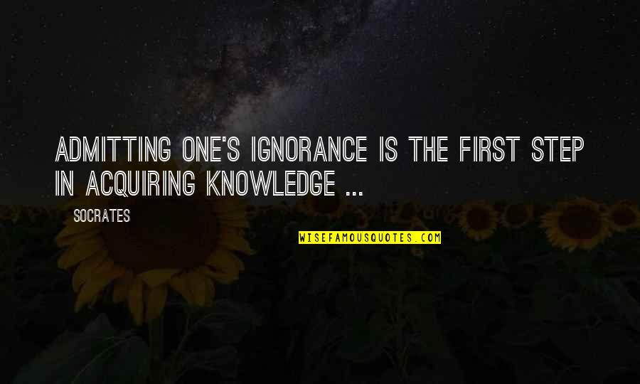 Acquiring Knowledge Quotes By Socrates: Admitting one's ignorance is the first step in