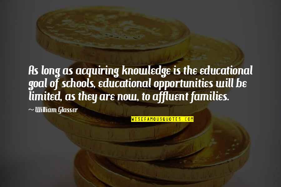 Acquiring Knowledge Quotes By William Glasser: As long as acquiring knowledge is the educational