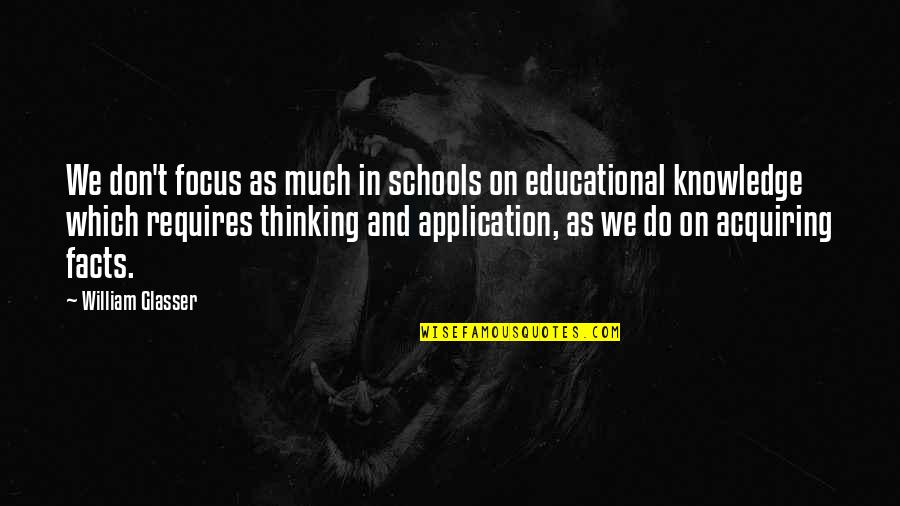 Acquiring Knowledge Quotes By William Glasser: We don't focus as much in schools on