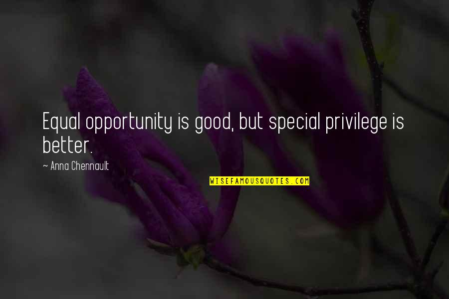 Acquittances Quotes By Anna Chennault: Equal opportunity is good, but special privilege is