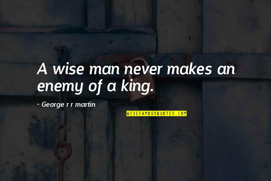 Acquittances Quotes By George R R Martin: A wise man never makes an enemy of