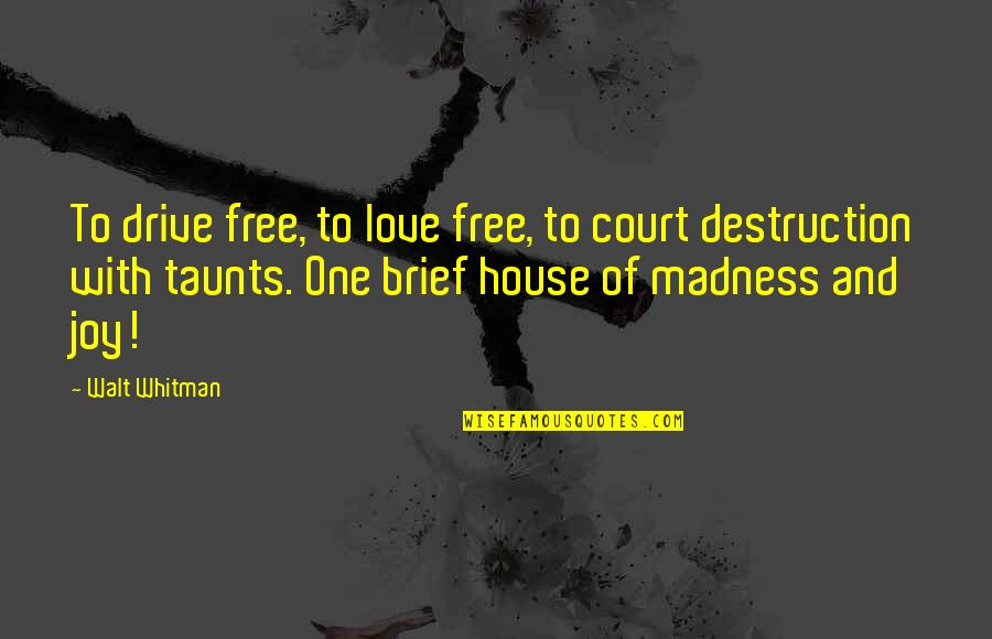 Acquittances Quotes By Walt Whitman: To drive free, to love free, to court