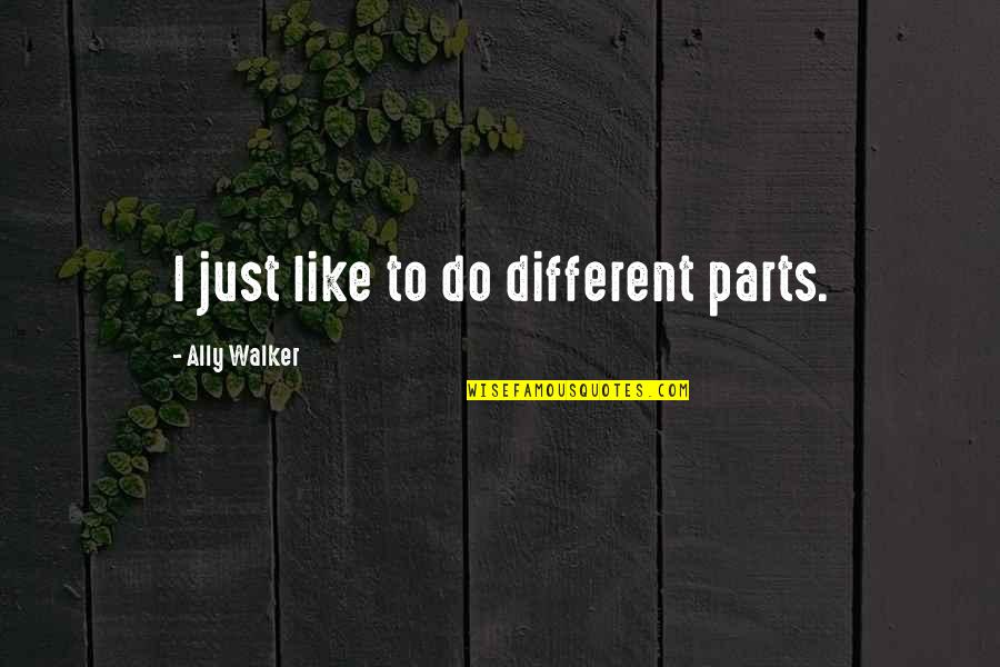 Acquitting Quotes By Ally Walker: I just like to do different parts.