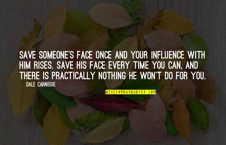 Acquitting Quotes By Dale Carnegie: Save someone's face once and your influence with
