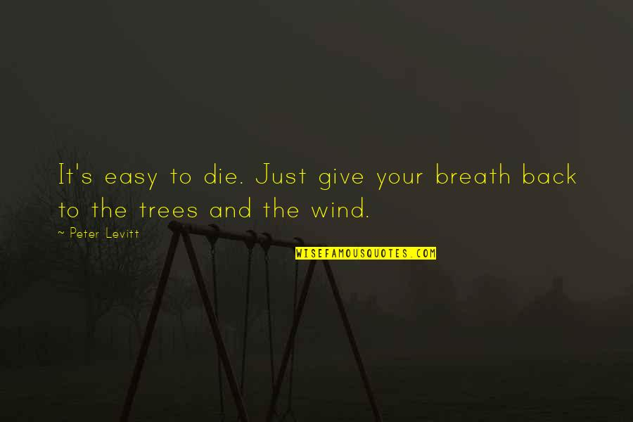 Acquitting Quotes By Peter Levitt: It's easy to die. Just give your breath