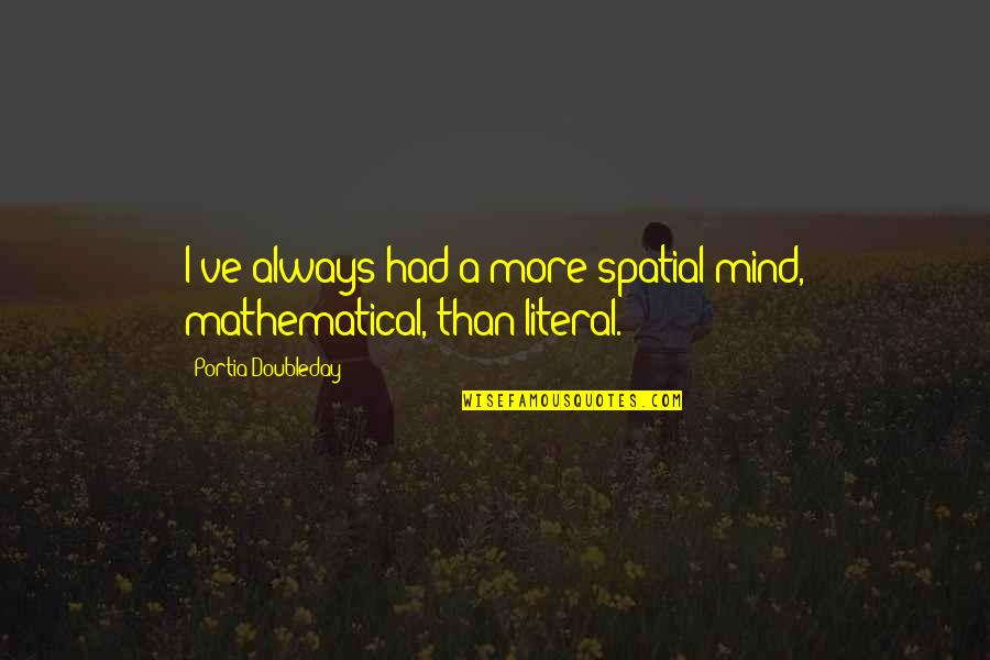 Acquitting Quotes By Portia Doubleday: I've always had a more spatial mind, mathematical,