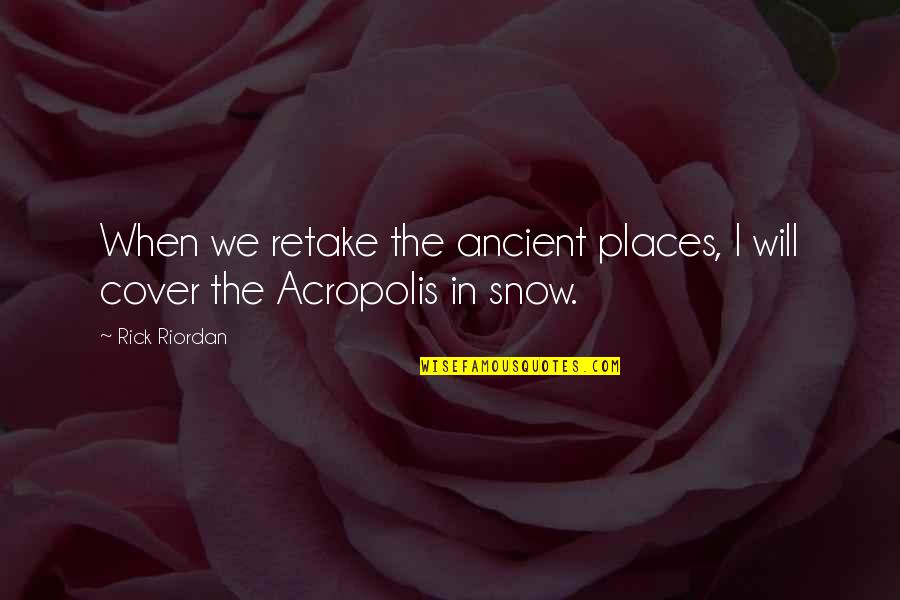 Acropolis Quotes By Rick Riordan: When we retake the ancient places, I will