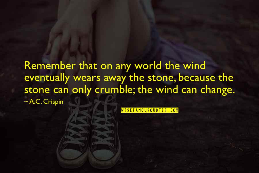Across The Bridge Quotes By A.C. Crispin: Remember that on any world the wind eventually